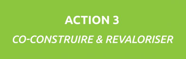 ACTION N°3 : co-construire & revaloriser